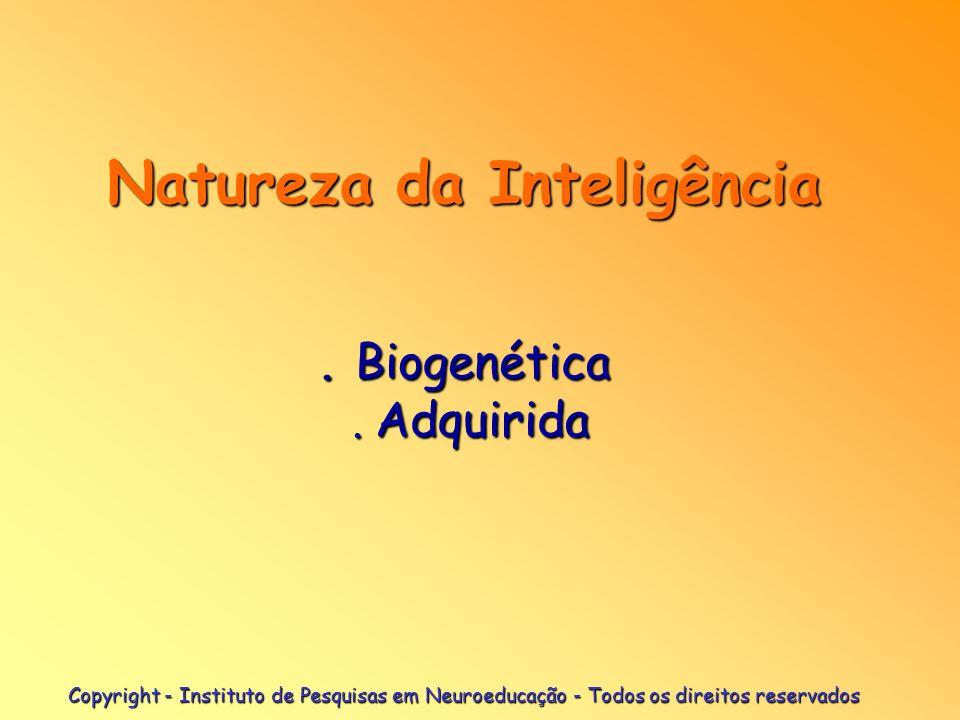 Natureza da Inteligência . Biogenética . Adquirida