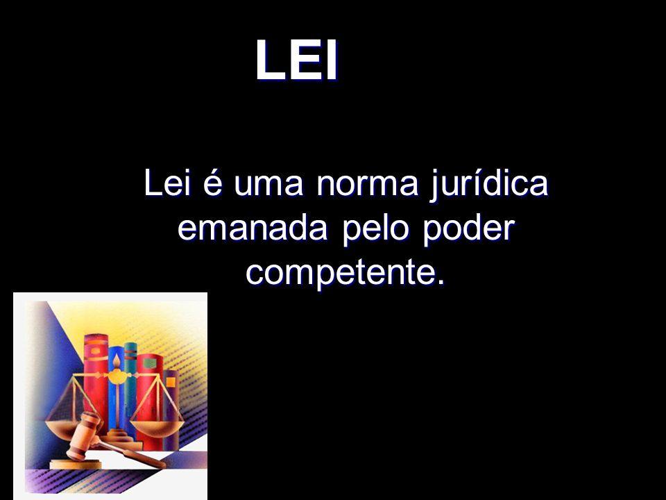 Lei é uma norma jurídica emanada pelo poder competente.