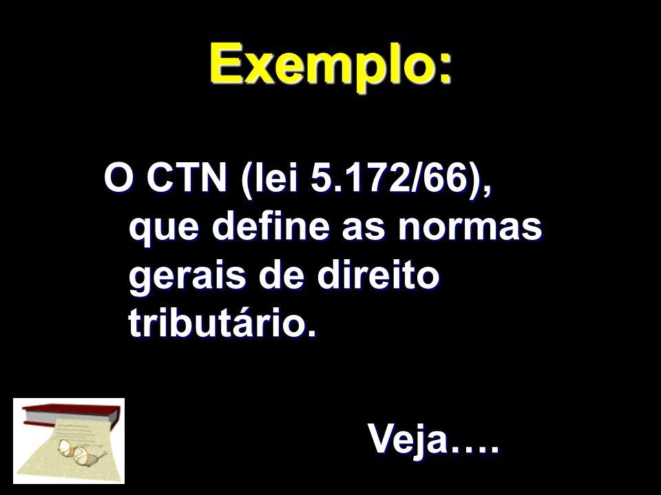 Exemplo: O CTN (lei 5.172/66), que define as normas gerais de direito tributário. Veja…. X Xx x