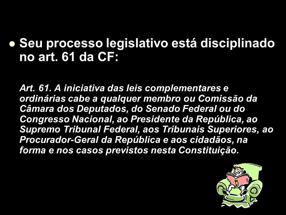 Seu processo legislativo está disciplinado no art. 61 da CF: