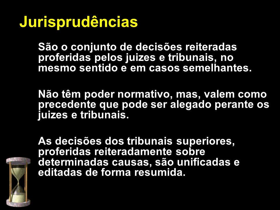 Jurisprudências São o conjunto de decisões reiteradas proferidas pelos juizes e tribunais, no mesmo sentido e em casos semelhantes.