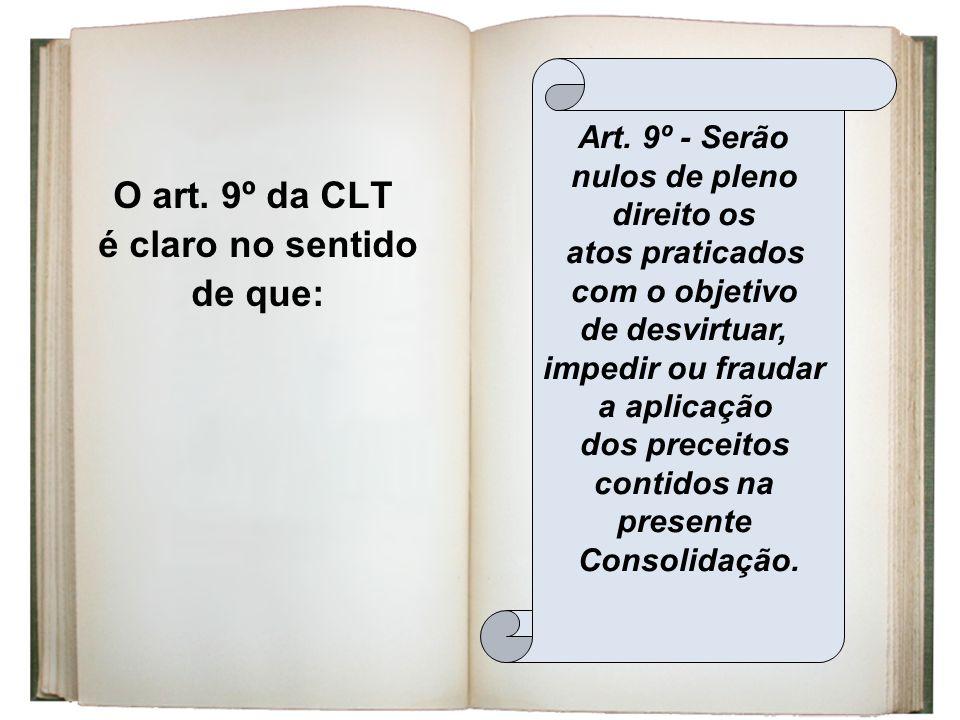 O art. 9º da CLT é claro no sentido de que:
