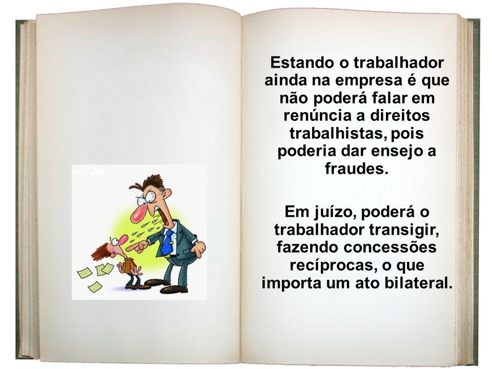 Estando o trabalhador ainda na empresa é que não poderá falar em renúncia a direitos trabalhistas, pois poderia dar ensejo a fraudes.