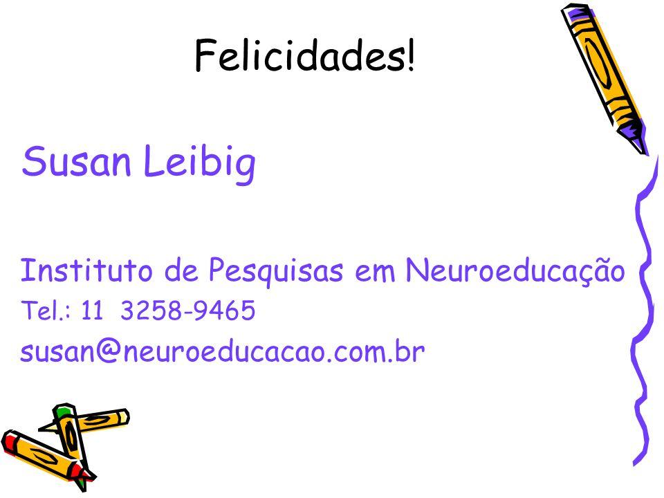 Felicidades! Susan Leibig Instituto de Pesquisas em Neuroeducação