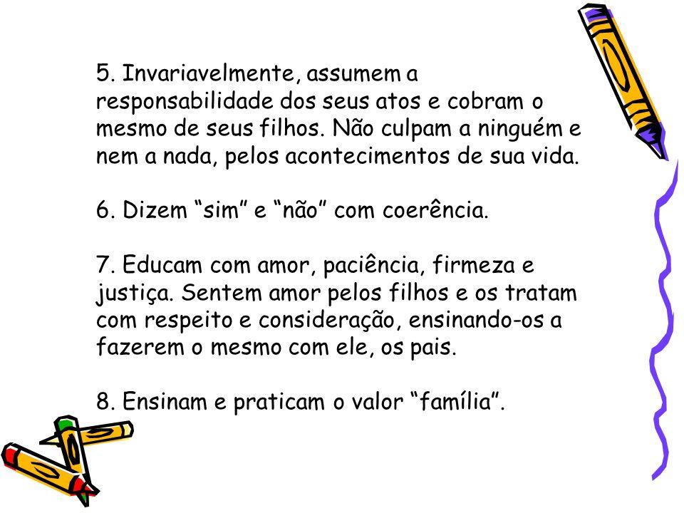 5. Invariavelmente, assumem a responsabilidade dos seus atos e cobram o mesmo de seus filhos.