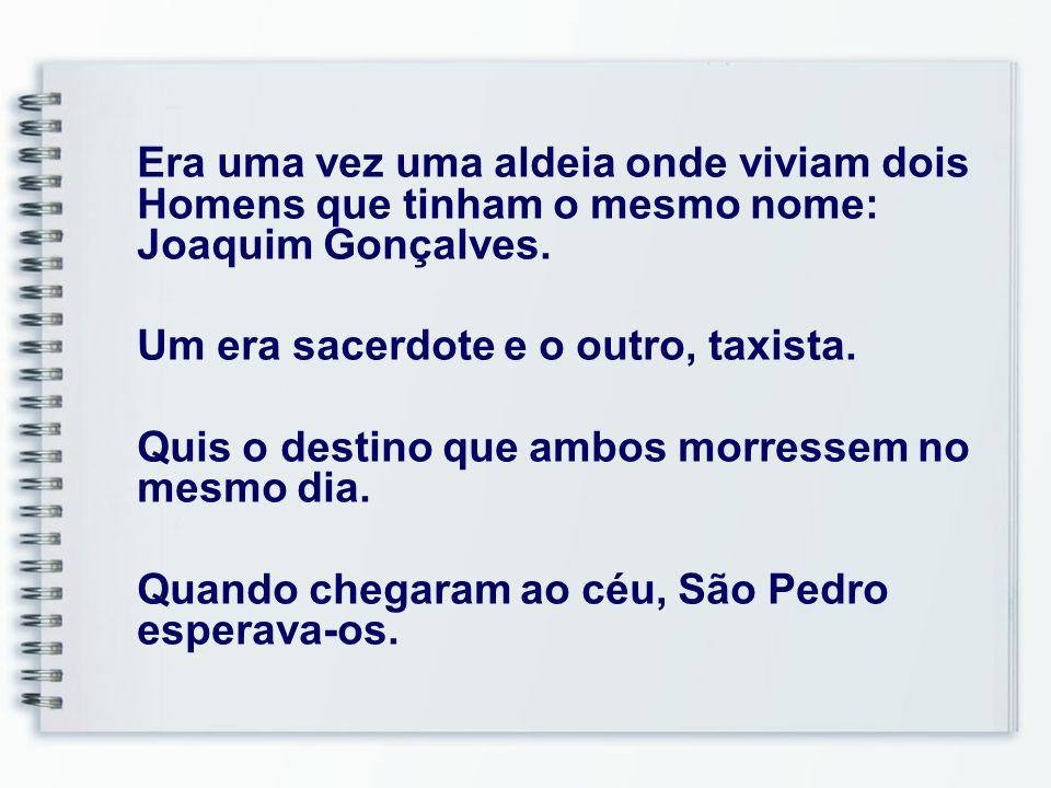 Era uma vez uma aldeia onde viviam dois Homens que tinham o mesmo nome: Joaquim Gonçalves.