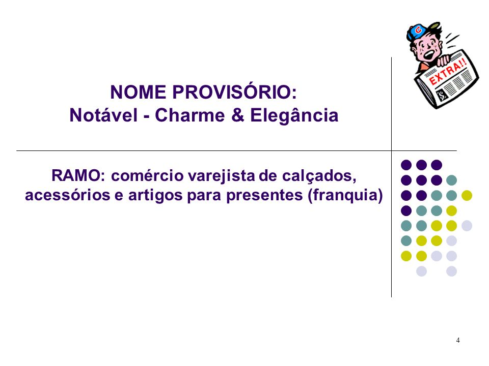 NOME PROVISÓRIO: Notável - Charme & Elegância RAMO: comércio varejista de calçados, acessórios e artigos para presentes (franquia)