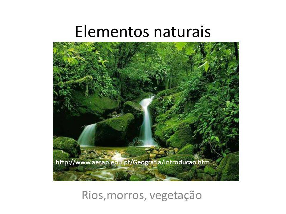 Elementos naturais Rios,morros, vegetação