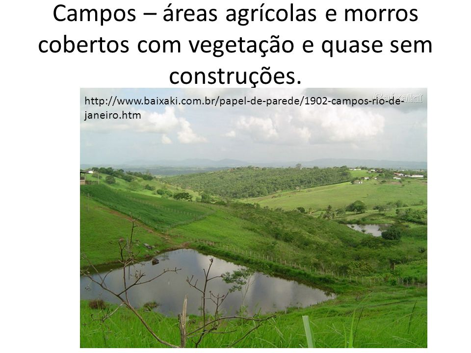 Campos – áreas agrícolas e morros cobertos com vegetação e quase sem construções.