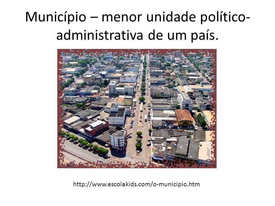 Município – menor unidade político-administrativa de um país.