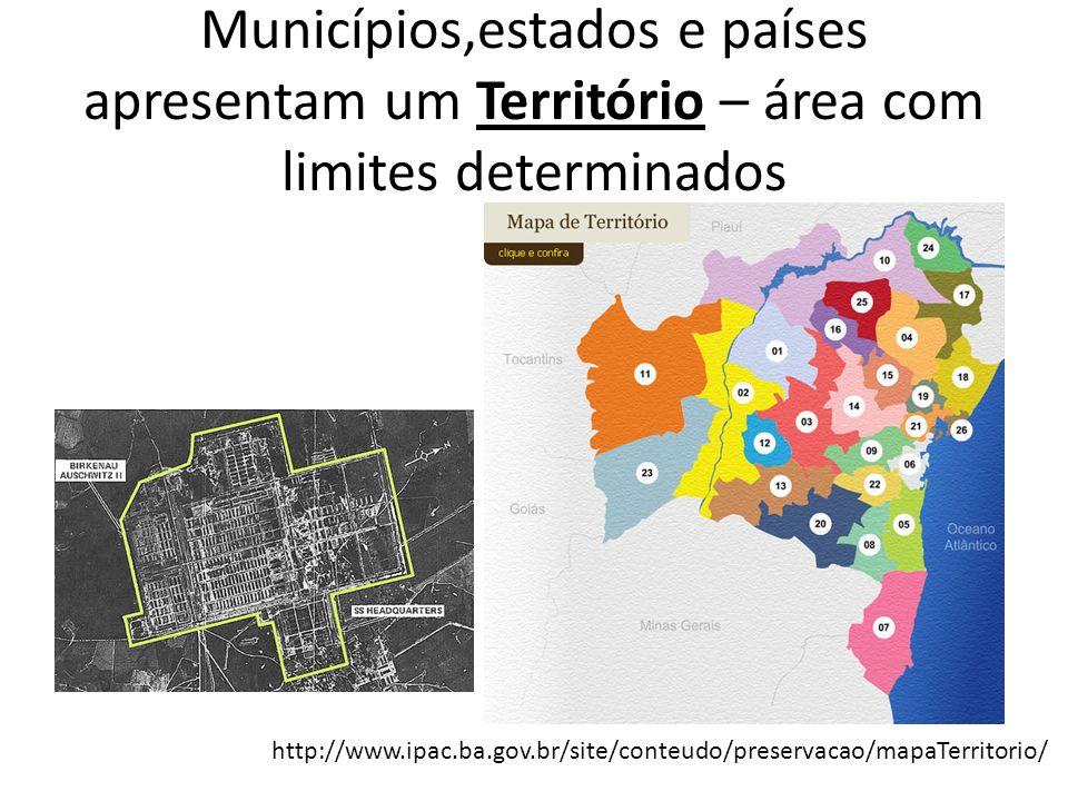 Municípios,estados e países apresentam um Território – área com limites determinados