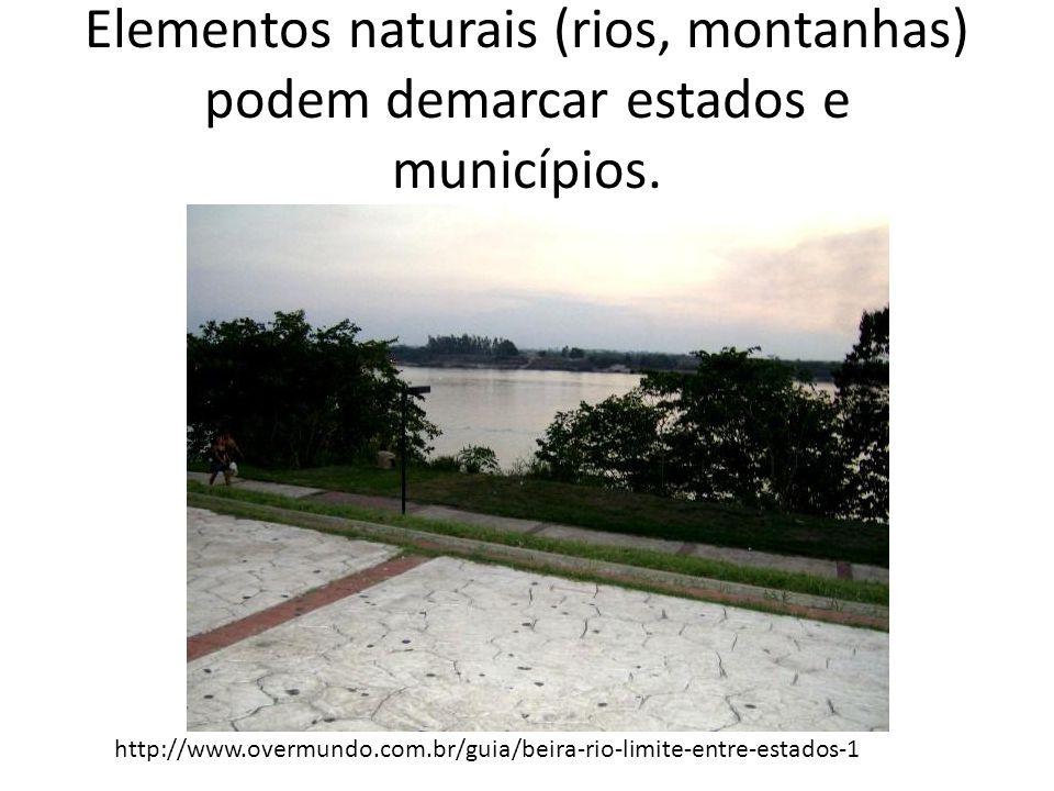 Elementos naturais (rios, montanhas) podem demarcar estados e municípios.