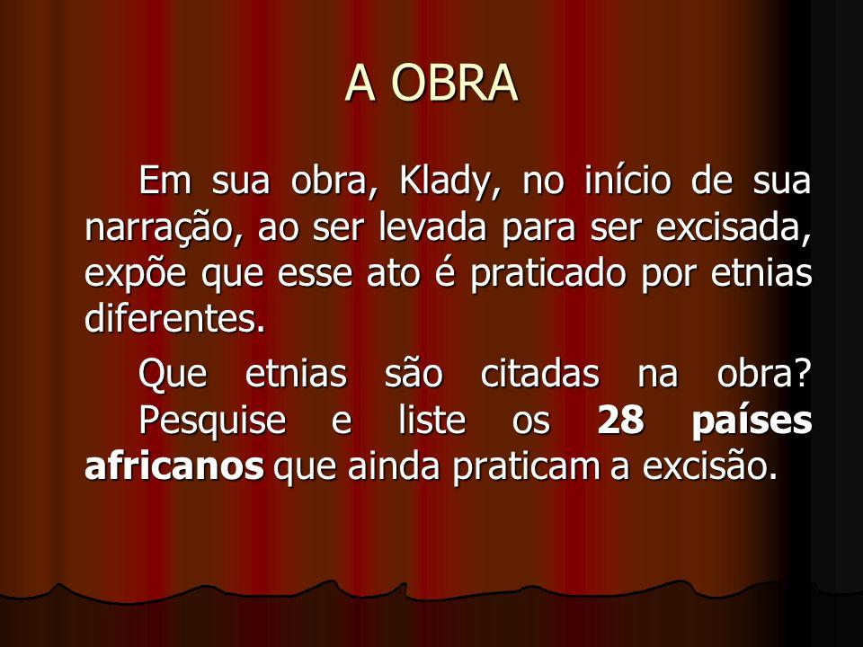 A OBRA Em sua obra, Klady, no início de sua narração, ao ser levada para ser excisada, expõe que esse ato é praticado por etnias diferentes.