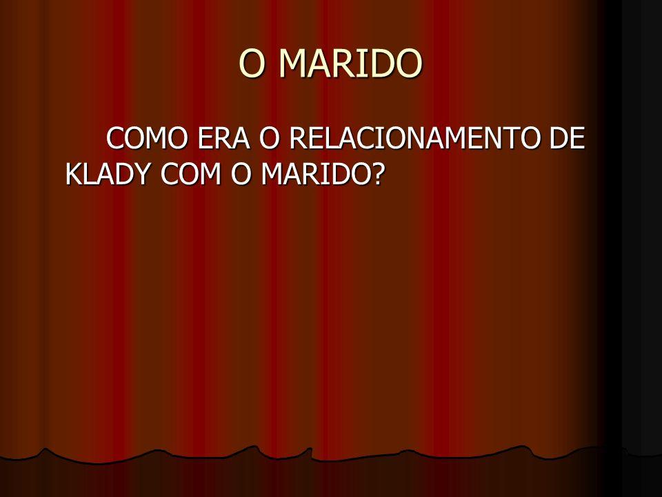 O MARIDO COMO ERA O RELACIONAMENTO DE KLADY COM O MARIDO