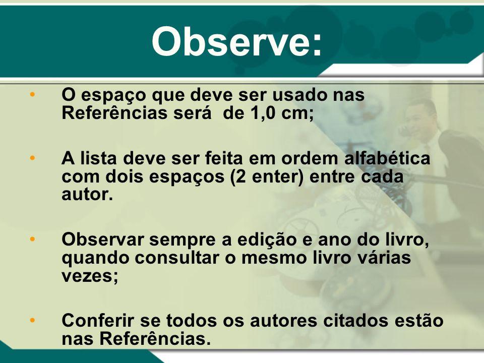 Observe: O espaço que deve ser usado nas Referências será de 1,0 cm;