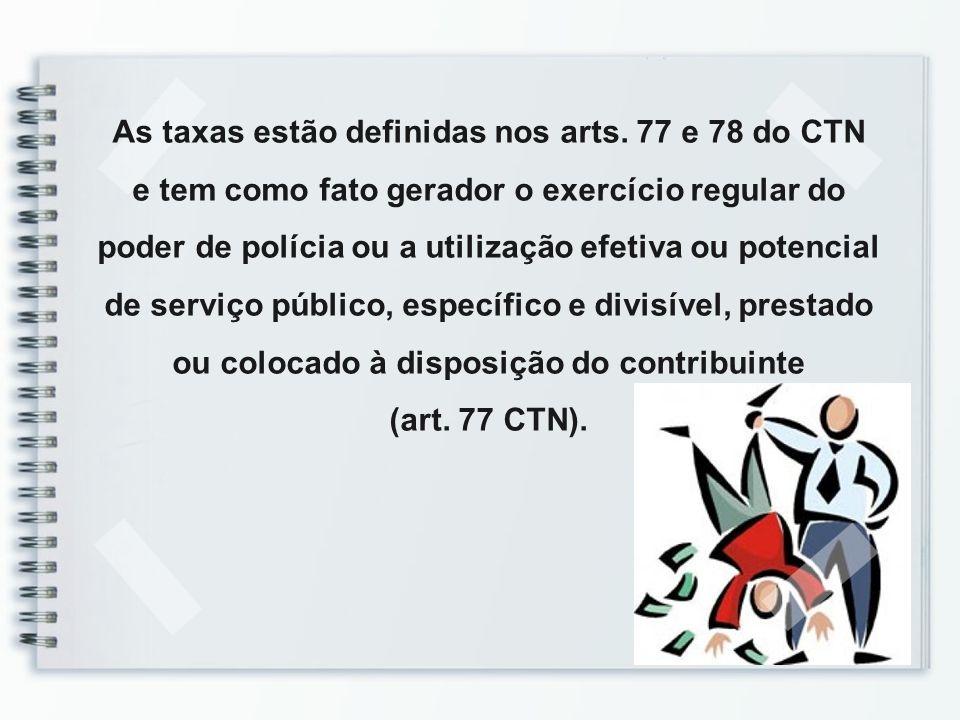As taxas estão definidas nos arts. 77 e 78 do CTN