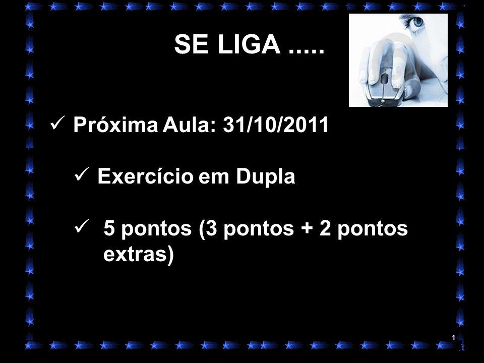 SE LIGA ..... Próxima Aula: 31/10/2011 Exercício em Dupla