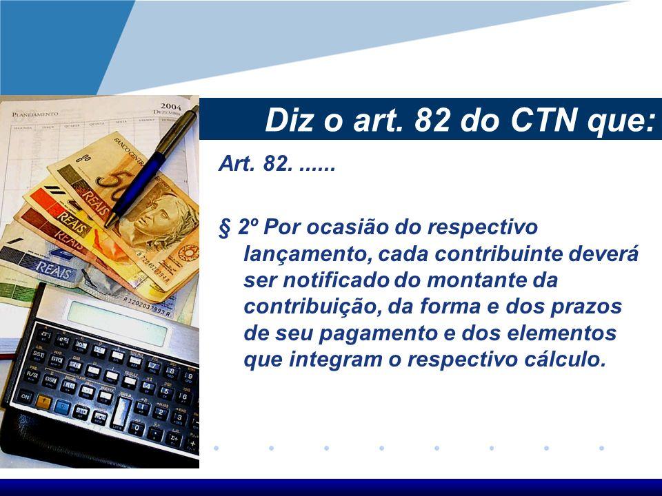 Diz o art. 82 do CTN que:Art. 82. ......
