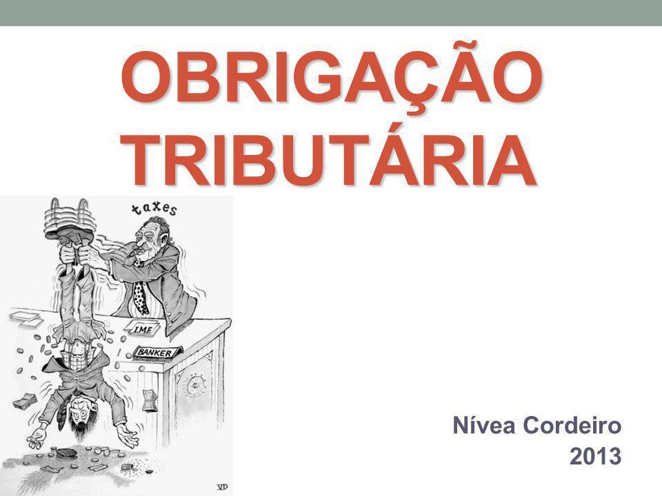 OBRIGAÇÃO TRIBUTÁRIA Nívea Cordeiro 2013