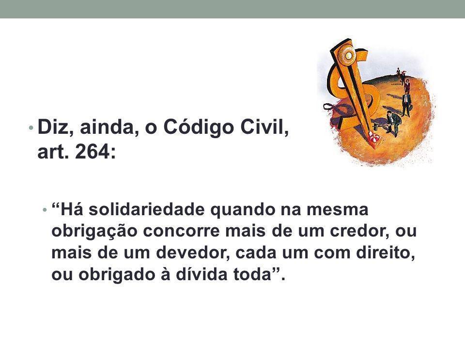 Diz, ainda, o Código Civil, no art. 264: