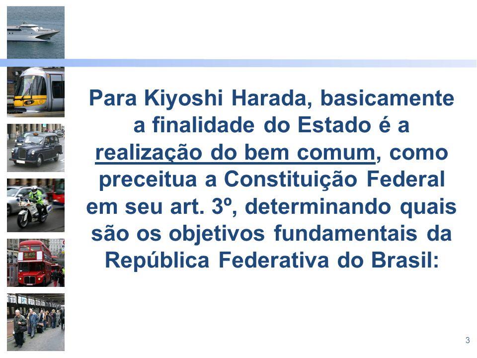Para Kiyoshi Harada, basicamente a finalidade do Estado é a realização do bem comum, como preceitua a Constituição Federal em seu art.