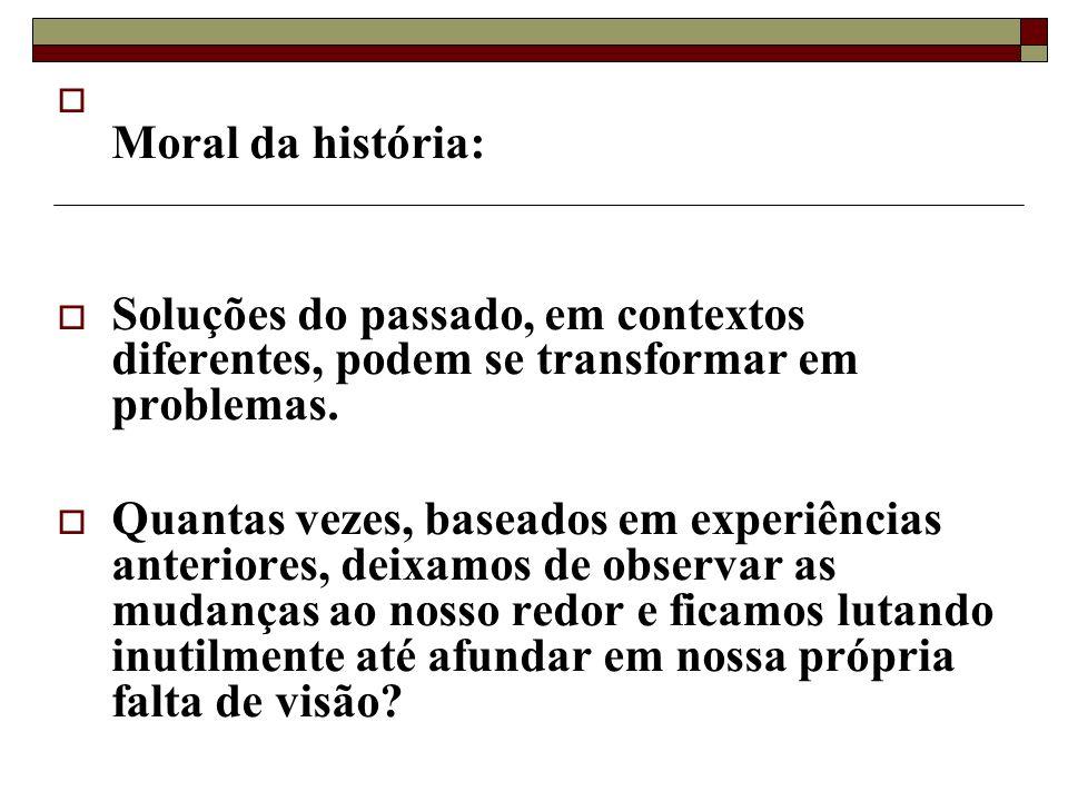 Moral da história: Soluções do passado, em contextos diferentes, podem se transformar em problemas.