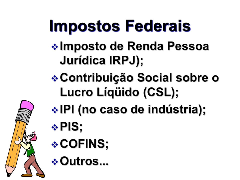 Impostos Federais Imposto de Renda Pessoa Jurídica IRPJ);