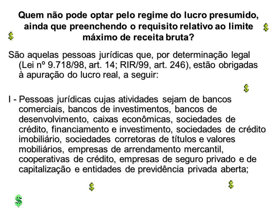 Quem não pode optar pelo regime do lucro presumido, ainda que preenchendo o requisito relativo ao limite máximo de receita bruta