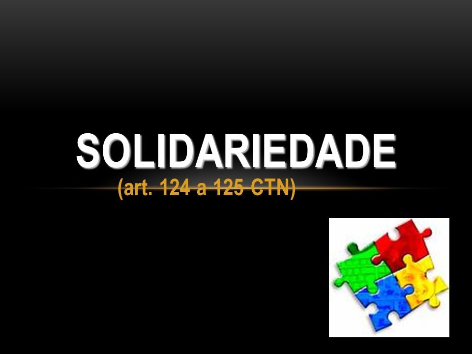 Solidariedade (art. 124 a 125 CTN)