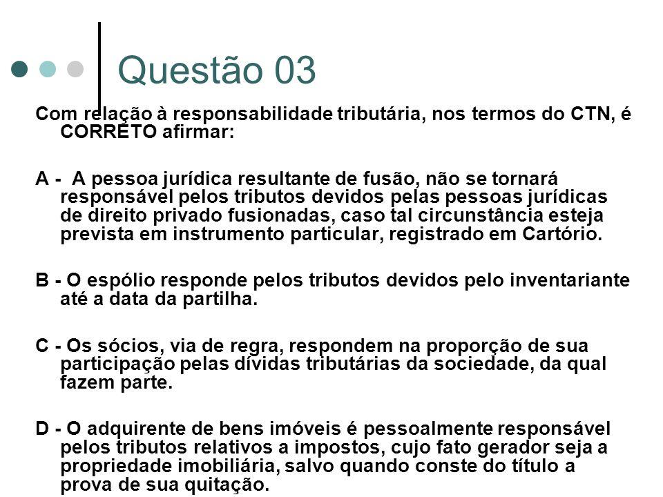 Questão 03 Com relação à responsabilidade tributária, nos termos do CTN, é CORRETO afirmar:
