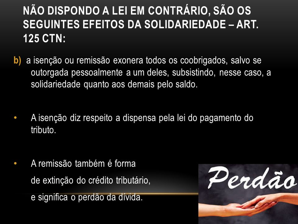 NÃO DISPONDO A LEI EM CONTRÁRIO, SÃO OS SEGUINTES EFEITOS DA SOLIDARIEDADE – ART. 125 CTN: