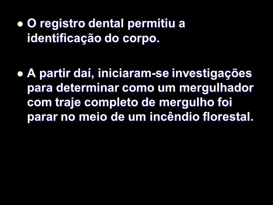 O registro dental permitiu a identificação do corpo.