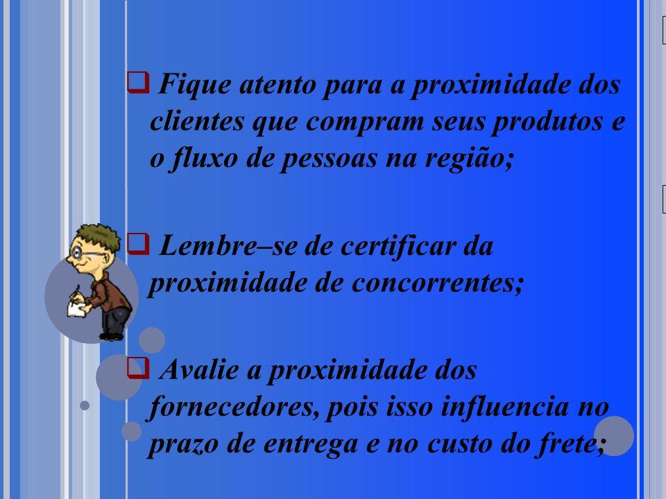 Lembre–se de certificar da proximidade de concorrentes;
