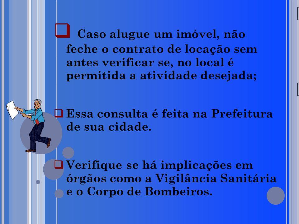 20/05/09 Caso alugue um imóvel, não feche o contrato de locação sem antes verificar se, no local é permitida a atividade desejada;