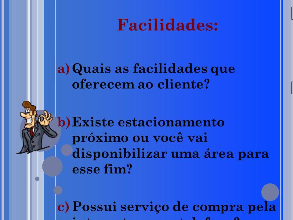Facilidades: Quais as facilidades que oferecem ao cliente