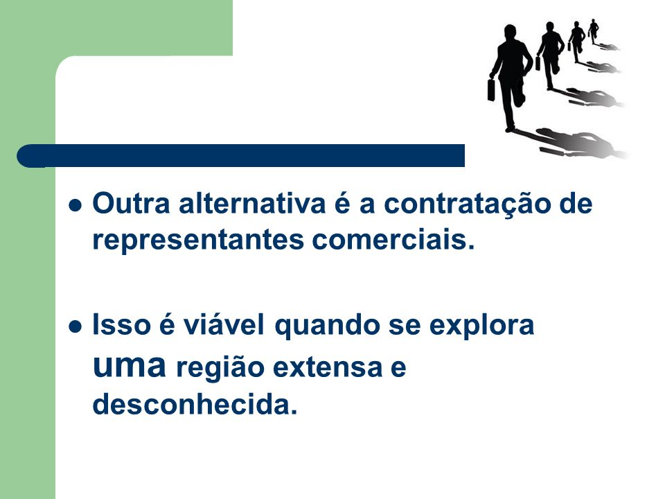 Outra alternativa é a contratação de representantes comerciais.