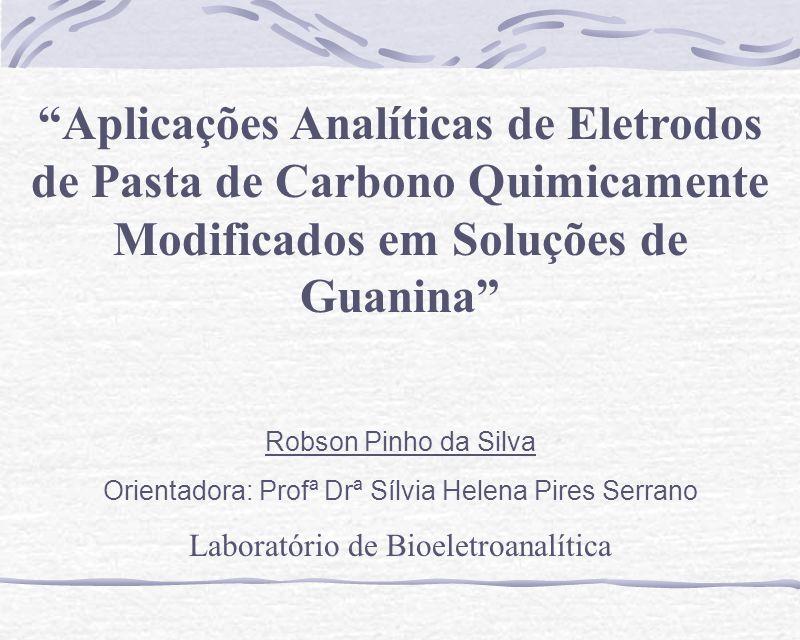 Aplicações Analíticas de Eletrodos de Pasta de Carbono Quimicamente Modificados em Soluções de Guanina