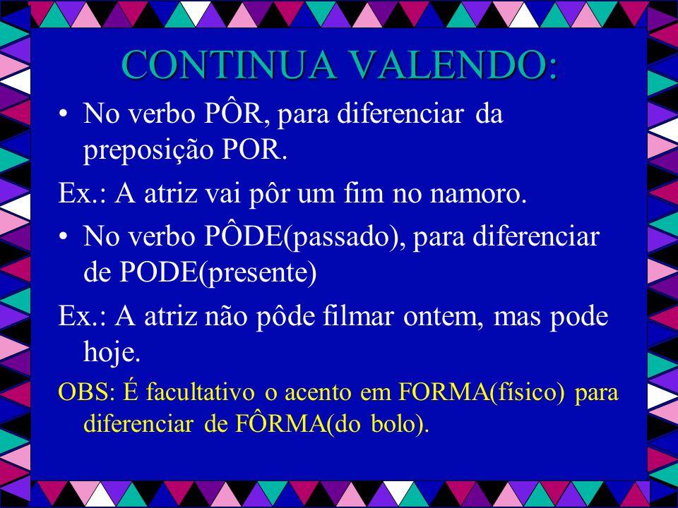 CONTINUA VALENDO: No verbo PÔR, para diferenciar da preposição POR.