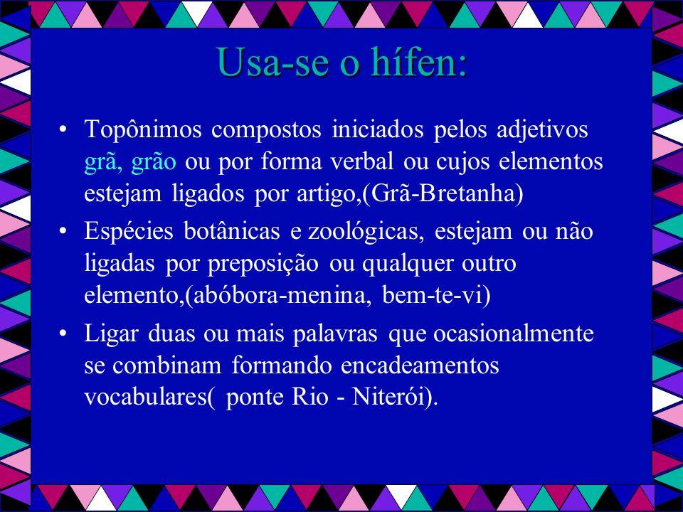 Usa-se o hífen: