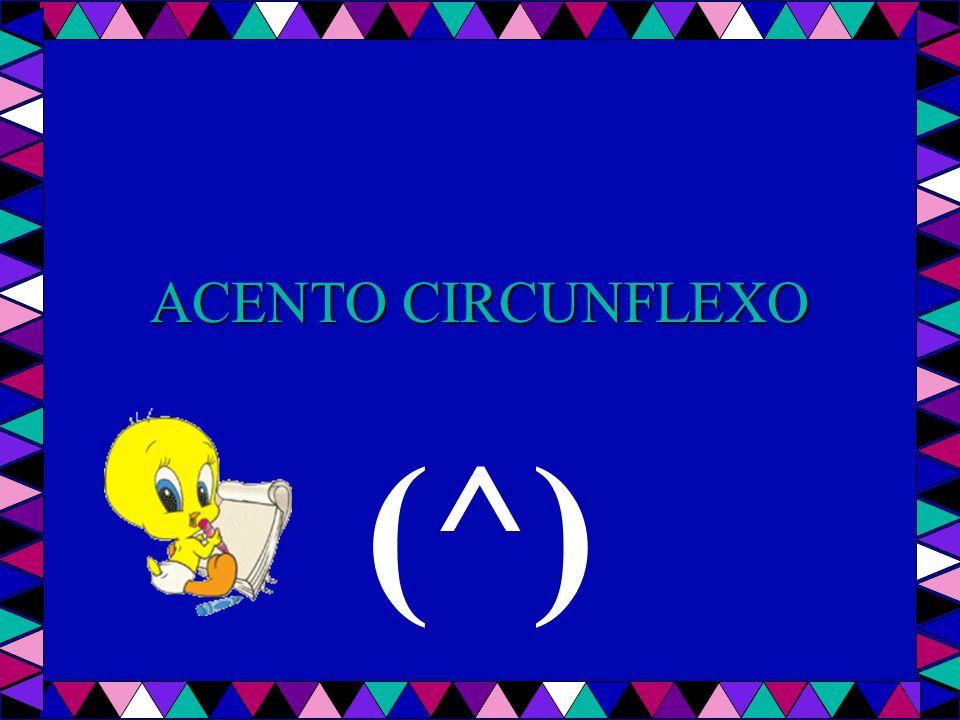 ACENTO CIRCUNFLEXO (^)