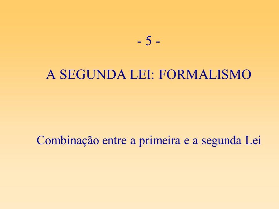 - 5 - A SEGUNDA LEI: FORMALISMO Combinação entre a primeira e a segunda Lei