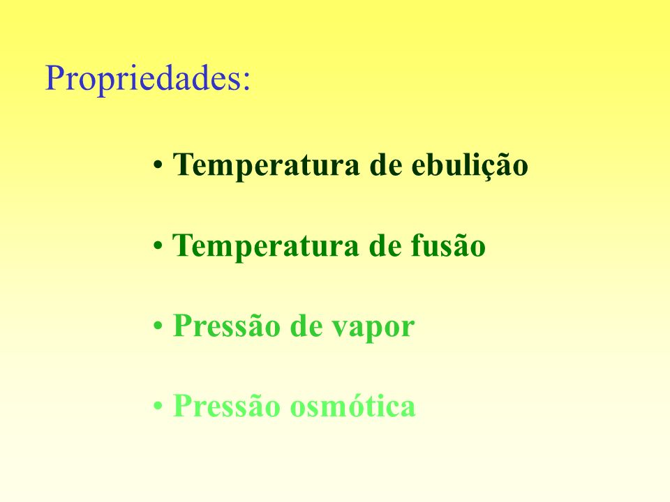Propriedades: Temperatura de ebulição Temperatura de fusão
