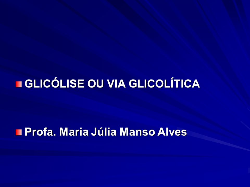 GLICÓLISE OU VIA GLICOLÍTICA
