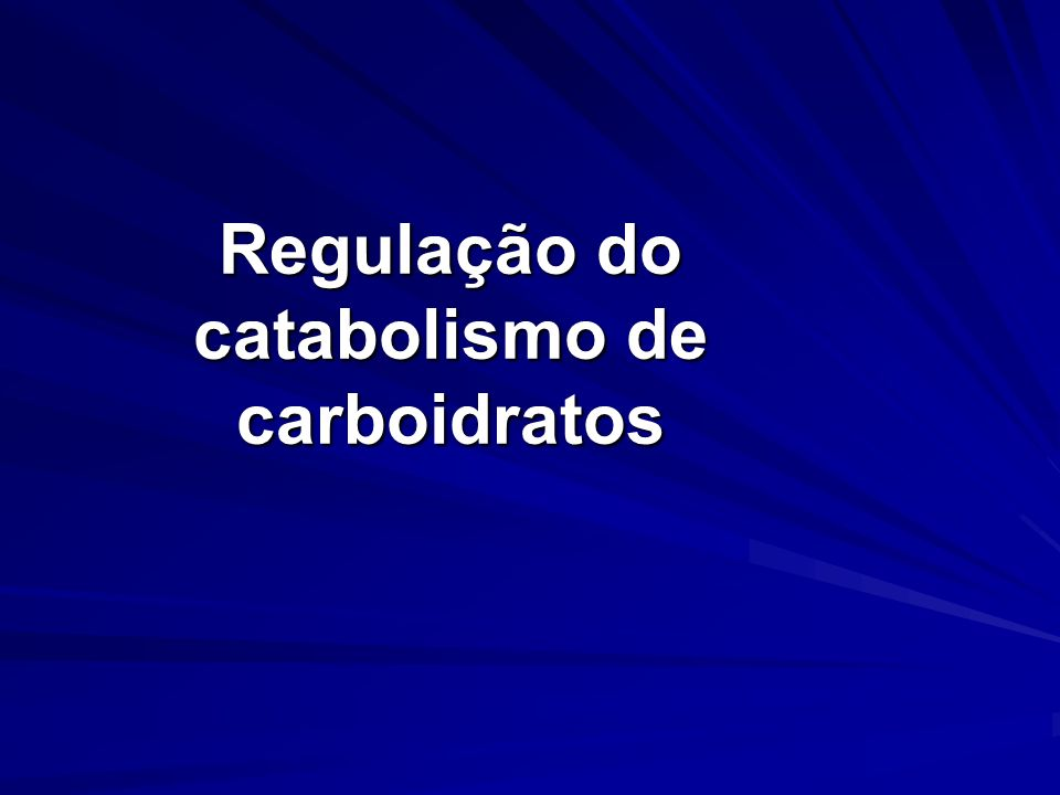 Regulação do catabolismo de carboidratos