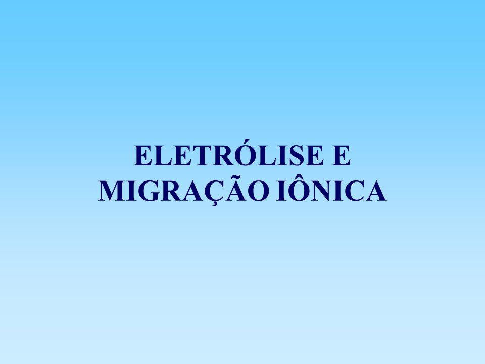 ELETRÓLISE E MIGRAÇÃO IÔNICA