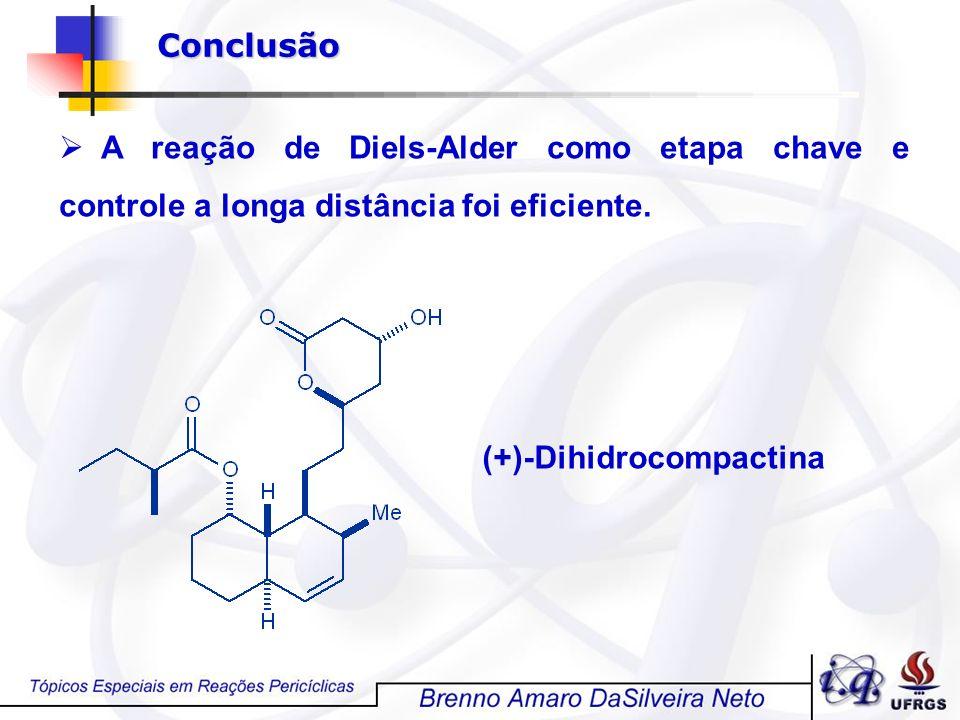 Conclusão A reação de Diels-Alder como etapa chave e controle a longa distância foi eficiente.