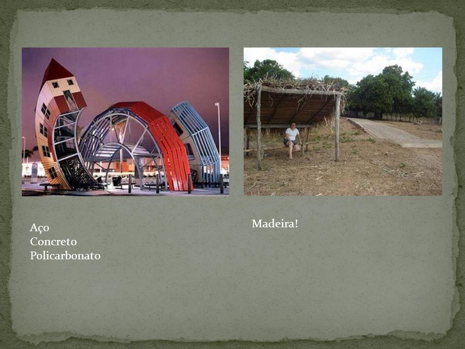 Madeira! Aço Concreto Policarbonato