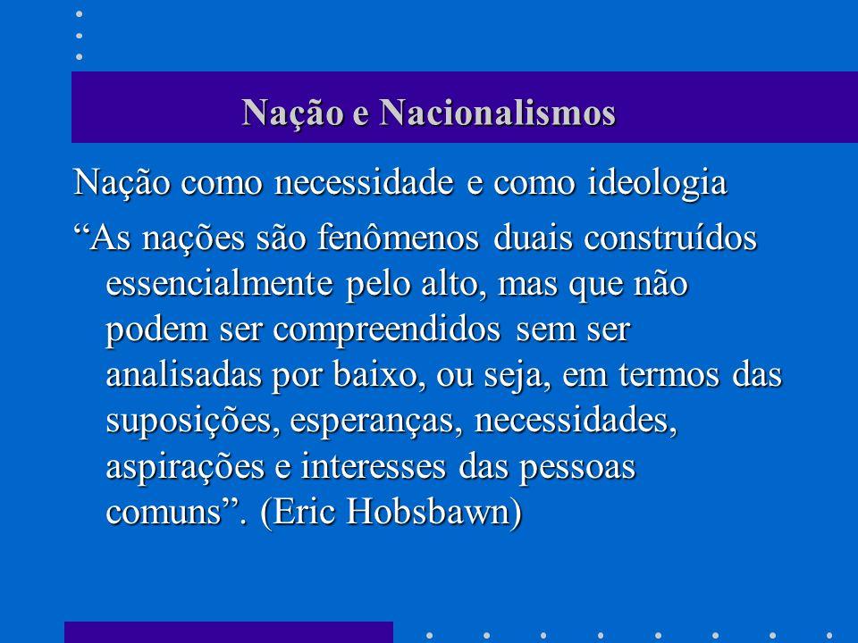 Nação e Nacionalismos Nação como necessidade e como ideologia.