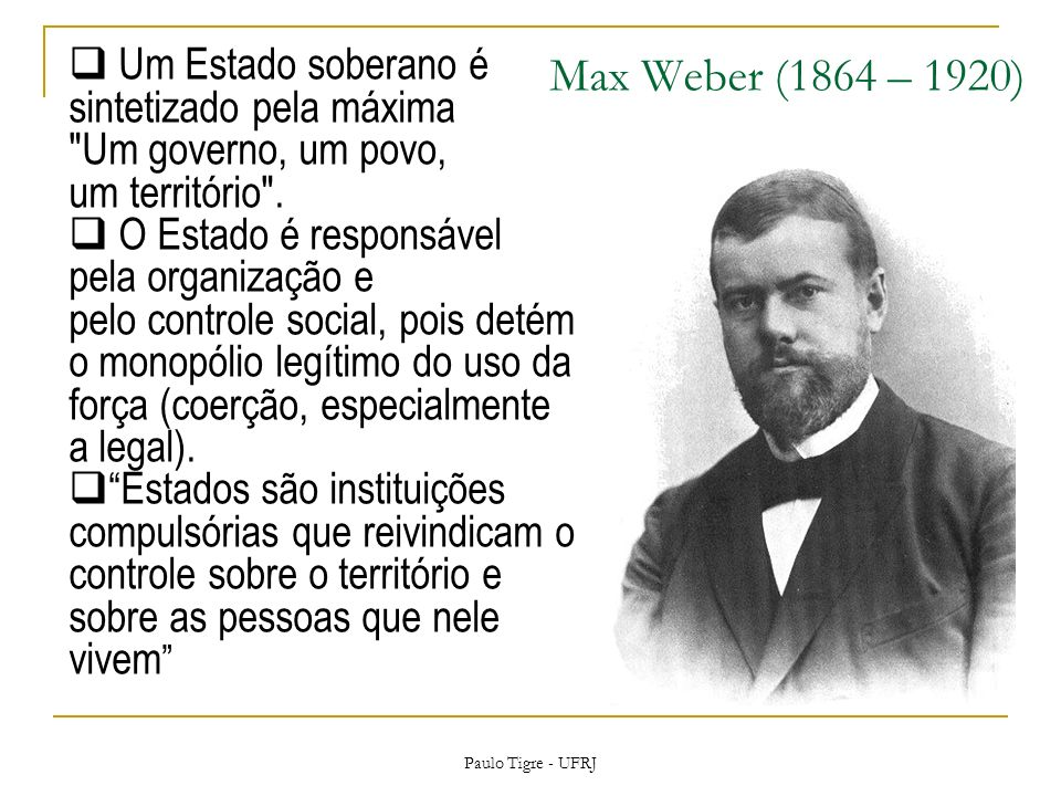Um Estado soberano é sintetizado pela máxima Um governo, um povo, um território .