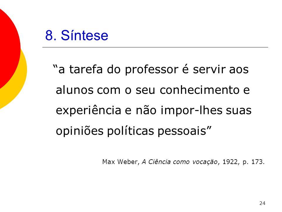 8. Síntese a tarefa do professor é servir aos alunos com o seu conhecimento e experiência e não impor-lhes suas opiniões políticas pessoais